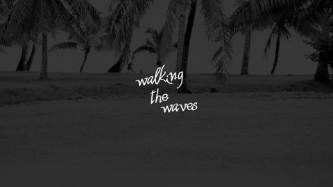 Walking the Waves